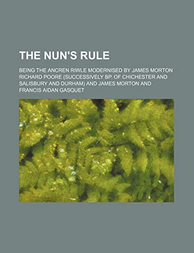 9780217361194: The Nun's Rule; Being the Ancren Riwle Modernised by James Morton