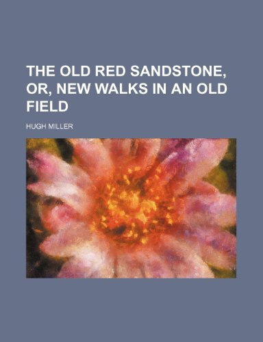 9780217361729: The Old Red Sandstone, or, New walks in an old field