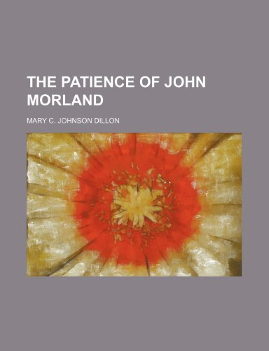 9780217363341: The patience of John Morland