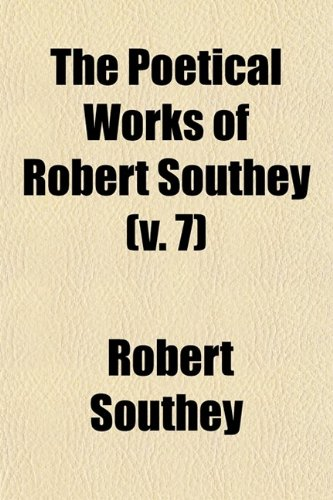 9780217364645: The Poetical Works of Robert Southey (Volume 7); With a Memoir of the Author