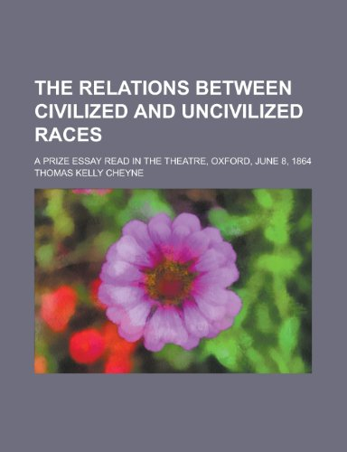 9780217367622: The relations between civilized and uncivilized races; a prize essay read in the theatre, Oxford, June 8, 1864