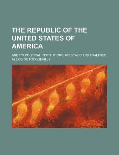 9780217367981: The republic of the United States of America; and its political institutions, reviewed and examined