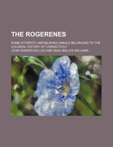 9780217368889: The Rogerenes; Some Hitherto Unpublished Annals Belonging to the Colonial History of Connecticut