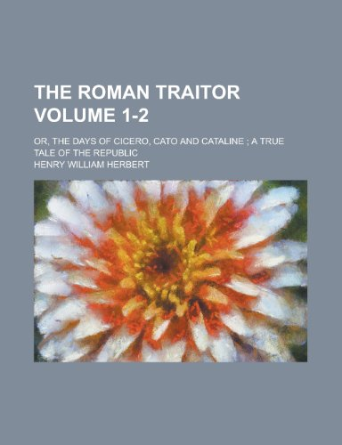 9780217369183: The Roman Traitor (1-2); Or, the Days of Cicero, Cato and Cataline; A True Tale of the Republic