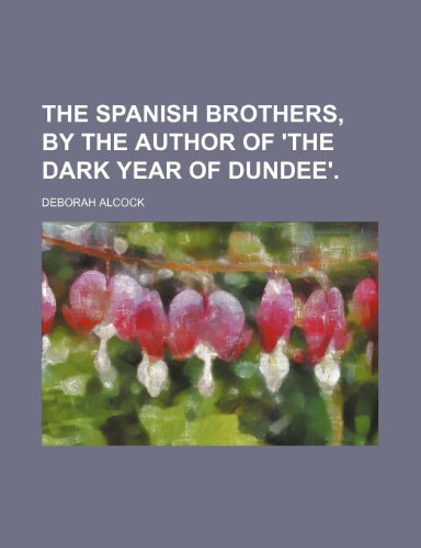 9780217372176: The Spanish brothers, by the author of 'The dark year of Dundee'.