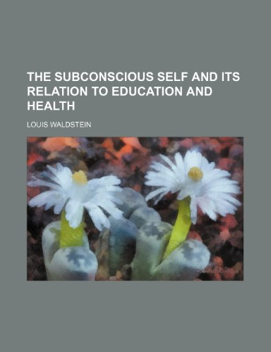 The Subconscious Self and Its Relation to Education and Health: Waldstein, Louis