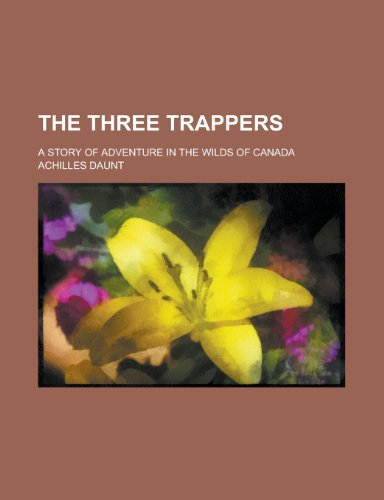 9780217374668: The Three Trappers; A Story of Adventure in the Wilds of Canada
