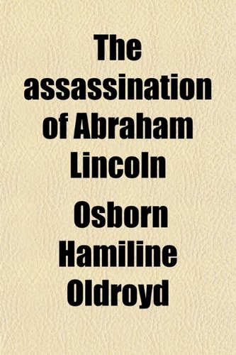 9780217378383: The Assassination of Abraham Lincoln; Flight, Pursuit, Capture, and Punishment of the Conspirators