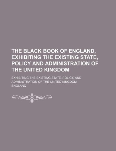 9780217379250: The Black Book of England; Exhibiting the Existing State, Policy, and Administration of the United Kingdom