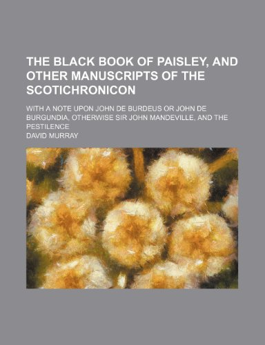 9780217379267: The Black Book of Paisley and Other Manuscripts of the Scotichronicon; With a Note Upon John de Burdeus or John de Burgundia, Otherwise Sir