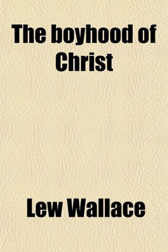 The Boyhood of Christ (0217379818) by Lew Wallace
