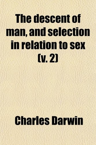 9780217382403: The Descent of Man, and Selection in Relation to Sex (Volume 2)