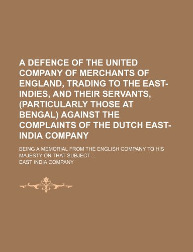9780217382540: A Defence of the United Company of Merchants of England, Trading to the East-Indies, and Their Servants, (Particularly Those at Bengal) Against