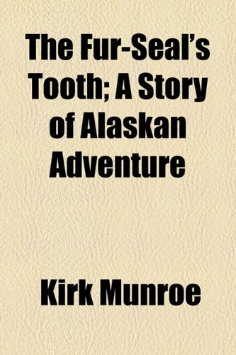 9780217386081: The Fur-Seal's Tooth; A Story of Alaskan Adventure