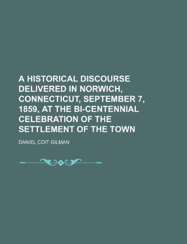 9780217386371: A Historical Discourse Delivered in Norwich, Connecticut, September 7, 1859, at the Bi-Centennial Celebration of the Settlement of the Town