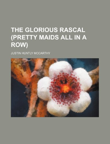 9780217386579: The Glorious Rascal (Pretty Maids All in a Row)
