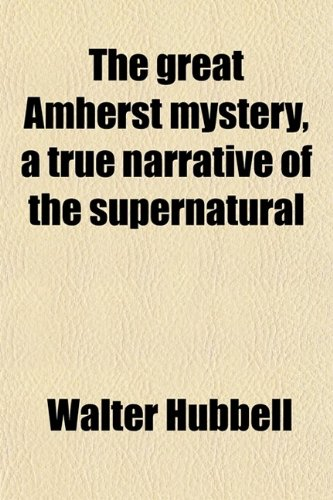 9780217386883: The Great Amherst Mystery; A True Narrative of the Supernatural