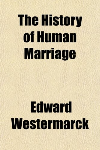 The History of Human Marriage: Westermarck, Edward