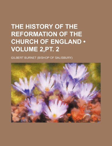 The History of the Reformation of the Church of England (Volume 2,pt. 2) (021738952X) by Gilbert Burnet
