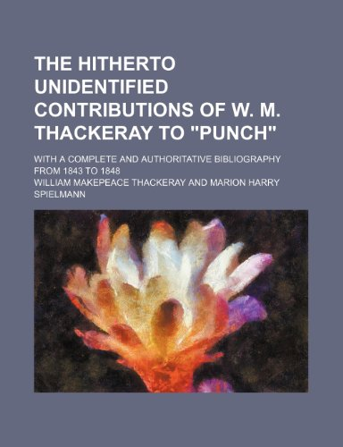 9780217390019: The hitherto unidentified contributions of W. M. Thackeray to
