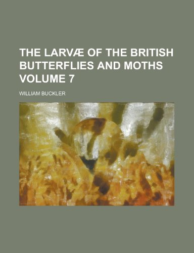 9780217391702: The Larvae of the British Butterflies and Moths (Volume 7)
