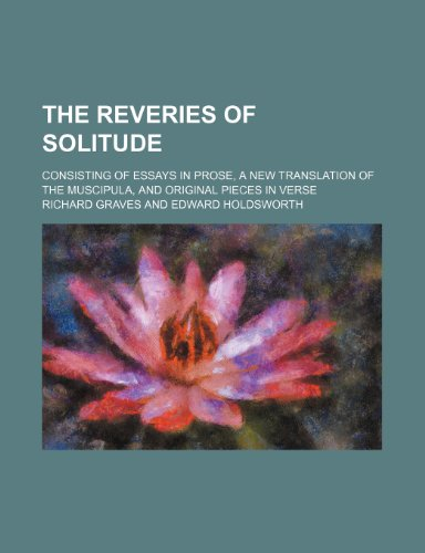 The reveries of solitude; consisting of essays in prose, a new translation of the Muscipula, and original pieces in verse (0217396364) by Graves, Richard