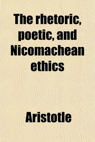 The rhetoric, poetic, and Nicomachean ethics (9780217396455) by Aristotle