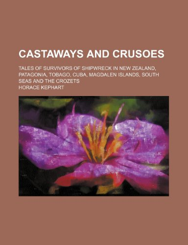 9780217396714: Castaways and Crusoes; Tales of Survivors of Shipwreck in New Zealand, Patagonia, Tobago, Cuba, Magdalen Islands, South Seas and the Crozets
