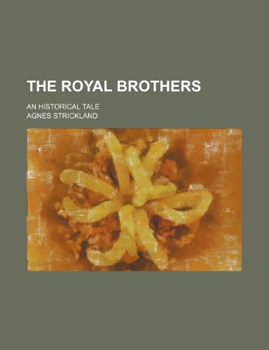 9780217397001: The Royal Brothers: An Historical Tale