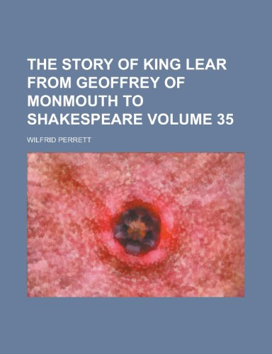 9780217398404: The story of King Lear from Geoffrey of Monmouth to Shakespeare Volume 35