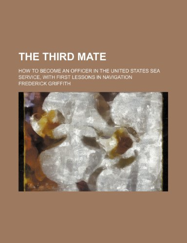 9780217399746: The Third Mate; How to Become an Officer in the United States Sea Service, With First Lessons in Navigation