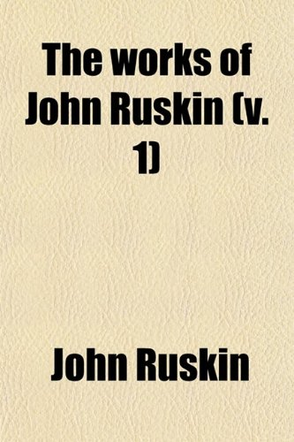 9780217403054: The Works of John Ruskin (Volume 1)