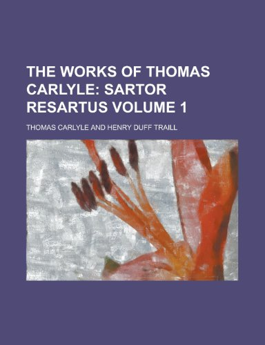 9780217403740: The Works of Thomas Carlyle (Volume 1); Sartor Resartus