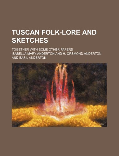 9780217412254: Tuscan Folk-Lore and Sketches; Together With Some Other Papers