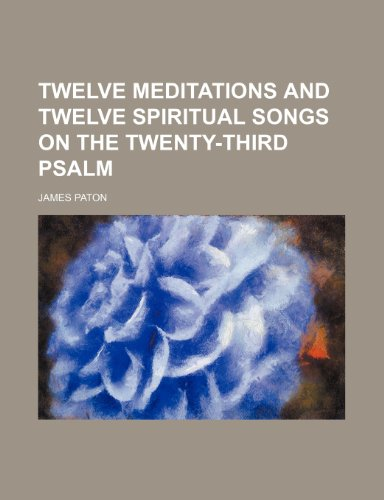 9780217412407: Twelve Meditations and Twelve Spiritual Songs on the Twenty-Third Psalm