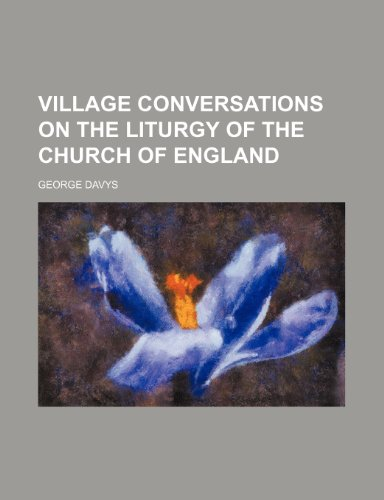9780217415460: Village Conversations on the Liturgy of the Church of England