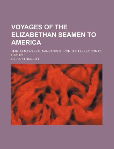 Voyages of the Elizabethan seamen to America; Thirteen original narratives from the collection of Hakluyt (9780217416481) by Richard Hakluyt