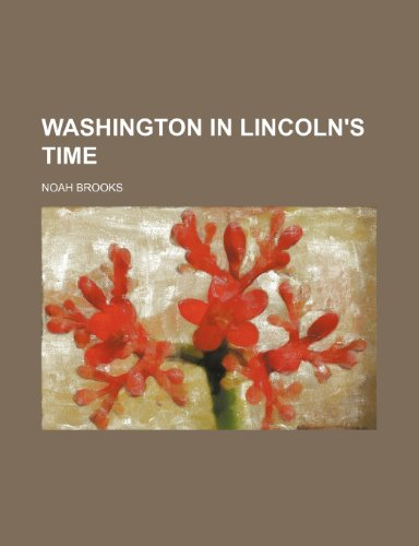 Washington in Lincoln's Time (0217417779) by Brooks, Noah