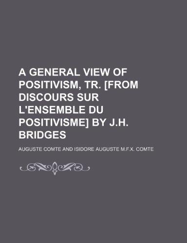 9780217423328: A General View of Positivism, Tr. [From Discours Sur L'ensemble Du Positivisme] by J.h. Bridges