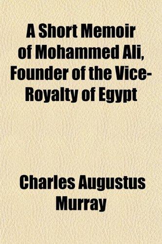 9780217428811: A Short Memoir of Mohammed Ali: Founder of the Vice-royalty of Egypt