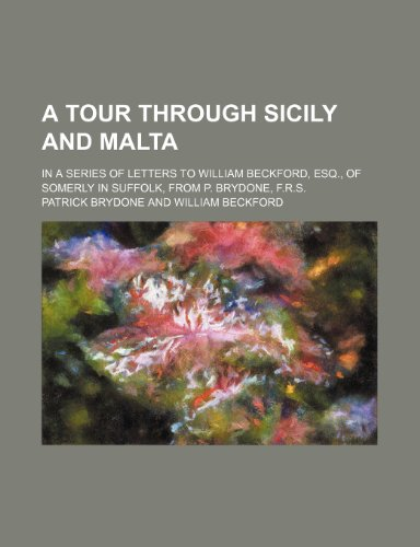 9780217430401: A Tour Through Sicily and Malta; In a Series of Letters to William Beckford, Esq., of Somerly in Suffolk, from P. Brydone, F.R.S
