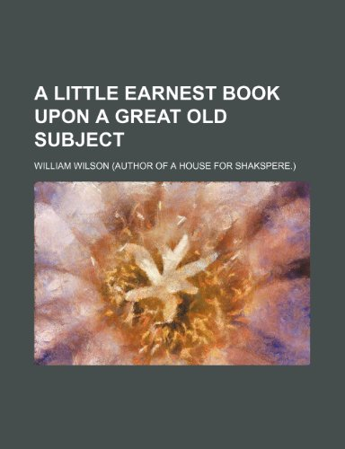 9780217431224: A Little Earnest Book upon a Great Old Subject