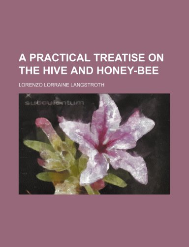 9780217432719: A practical treatise on the hive and honey-bee