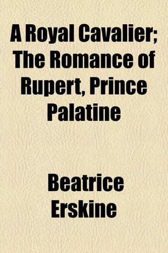 9780217433501: A Royal Cavalier; The Romance of Rupert, Prince Palatine