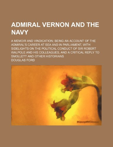 9780217438063: Admiral Vernon and the Navy; A Memoir and Vindication Being an Account of the Admiral's Career at Sea and in Parliament, with Sidelights on the Politi