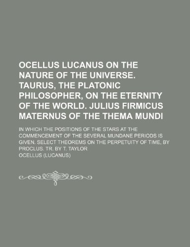 9780217438575: Ocellus Lucanus on the Nature of the Universe. Taurus, the Platonic Philosopher, on the Eternity of the World. Julius Firmicus Maternus of the Thema ... of the Several Mundane Periods Is Given. Se
