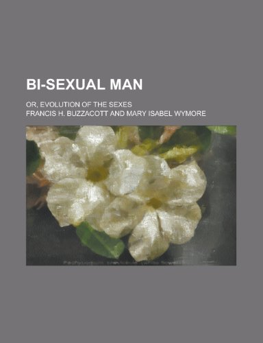 9780217444217: Bi-sexual man; or, Evolution of the sexes