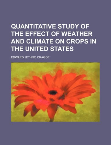 9780217450621: Quantitative Study of the Effect of Weather and Climate on Crops in the United States