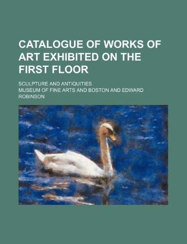 9780217455251: Catalogue of works of art exhibited on the first floor; Sculpture and antiquities