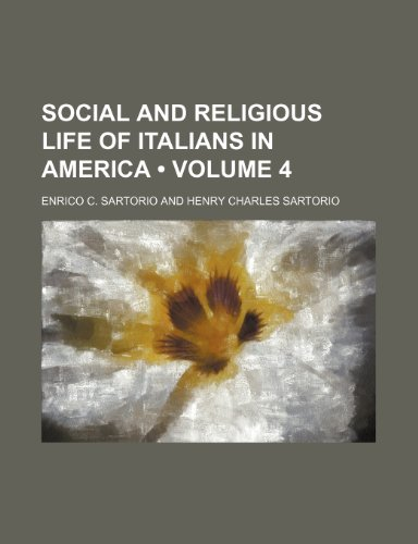 9780217466615: Social and Religious Life of Italians in America (Volume 4)